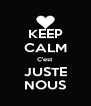 KEEP CALM C'est JUSTE NOUS - Personalised Poster A4 size