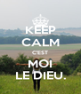 KEEP CALM C'EST MOI LE DIEU. - Personalised Poster A4 size
