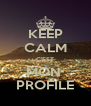 KEEP CALM C'EST MON  PROFILE - Personalised Poster A4 size