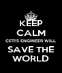 KEEP CALM CETI'S ENGINEER WILL SAVE THE WORLD - Personalised Poster A4 size