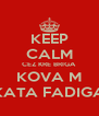 KEEP CALM CEZ KRE BRIGA KOVA M KATA FADIGA - Personalised Poster A4 size