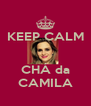 KEEP CALM   CHÁ da CAMILA - Personalised Poster A4 size