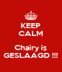 KEEP CALM  Chairy is GESLAAGD !!! - Personalised Poster A4 size
