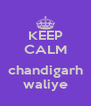 KEEP CALM  chandigarh waliye - Personalised Poster A4 size