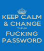 KEEP CALM & CHANGE YOUR FUCKING PASSWORD - Personalised Poster A4 size