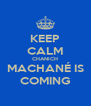 KEEP CALM CHANICH MACHANÉ IS COMING - Personalised Poster A4 size