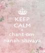 KEEP CALM & chant om  nanah shivaya - Personalised Poster A4 size