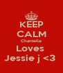 KEEP CALM Chantelle Loves  Jessie j <3  - Personalised Poster A4 size