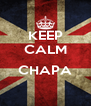 KEEP CALM  CHAPA  - Personalised Poster A4 size