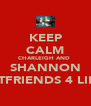KEEP CALM CHARLEIGH AND  SHANNON BESTFRIENDS 4 LIFE L - Personalised Poster A4 size