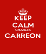KEEP CALM CHARLES CARREON  - Personalised Poster A4 size