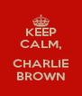 KEEP CALM,  CHARLIE BROWN - Personalised Poster A4 size