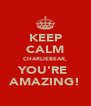 KEEP CALM CHARLIEBEAR, YOU'RE  AMAZING! - Personalised Poster A4 size