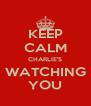 KEEP CALM CHARLIE'S WATCHING YOU - Personalised Poster A4 size