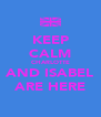 KEEP CALM CHARLOTTE AND ISABEL ARE HERE - Personalised Poster A4 size