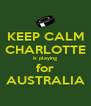 KEEP CALM CHARLOTTE is playing for AUSTRALIA - Personalised Poster A4 size