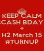 KEEP CALM ChasCASH BDAYBash @ H2 March 15 #TURNUP - Personalised Poster A4 size