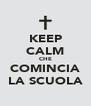 KEEP CALM CHE COMINCIA LA SCUOLA - Personalised Poster A4 size