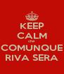 KEEP CALM che COMUNQUE RIVA SERA - Personalised Poster A4 size