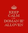KEEP CALM CHE  DOMAN IE' ALLOVEN - Personalised Poster A4 size