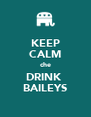 KEEP CALM che DRINK  BAILEYS - Personalised Poster A4 size