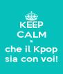 KEEP CALM & che il Kpop sia con voi! - Personalised Poster A4 size
