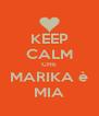 KEEP CALM CHE MARIKA è MIA - Personalised Poster A4 size
