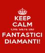 KEEP CALM CHE SIETE DEI FANTASTICI DIAMANTI! - Personalised Poster A4 size