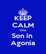 KEEP CALM Che Son in  Agonia - Personalised Poster A4 size