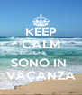 KEEP CALM CHE  SONO IN  VACANZA - Personalised Poster A4 size
