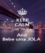 KEEP CALM CHE TROFA  And  Bebe uma JOLA  - Personalised Poster A4 size