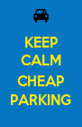 KEEP CALM  CHEAP PARKING - Personalised Poster A4 size