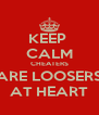 KEEP  CALM CHEATERS ARE LOOSERS AT HEART - Personalised Poster A4 size
