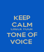 KEEP CALM CHECK YOUR  TONE OF VOICE  - Personalised Poster A4 size