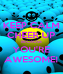 KEEP CALM CHEER UP BECAUSE YOU'RE AWESOME! - Personalised Poster A4 size
