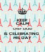 KEEP CALM CHEF SAJID IS CELEBRATING  HIS DAY - Personalised Poster A4 size