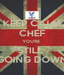 KEEP CALM CHEF YOU'RE  STILL  GOING DOWN - Personalised Poster A4 size