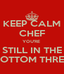 KEEP CALM CHEF YOU'RE  STILL IN THE BOTTOM THREE - Personalised Poster A4 size