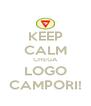 KEEP CALM CHEGA LOGO CAMPORI! - Personalised Poster A4 size