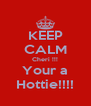 KEEP CALM Cheri !!! Your a Hottie!!!! - Personalised Poster A4 size