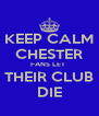 KEEP CALM CHESTER FANS LET  THEIR CLUB DIE - Personalised Poster A4 size