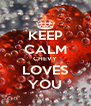 KEEP CALM CHEVY LOVES YOU - Personalised Poster A4 size