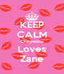 KEEP CALM Cheyenne Loves Zane - Personalised Poster A4 size