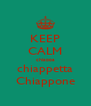 KEEP CALM chiappa chiappetta Chiappone - Personalised Poster A4 size