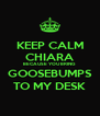 KEEP CALM CHIARA BECAUSE YOU BRING GOOSEBUMPS TO MY DESK - Personalised Poster A4 size