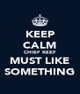 KEEP CALM CHIEF KEEF MUST LIKE SOMETHING - Personalised Poster A4 size