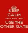 KEEP CALM CHIEF WHIP, AND USE THE OTHER GATE - Personalised Poster A4 size