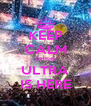 KEEP CALM CHILE ULTRA IS HERE - Personalised Poster A4 size
