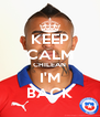 KEEP CALM CHILEAN I'M BACK - Personalised Poster A4 size