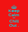 Keep Calm && Chill Out . - Personalised Poster A4 size